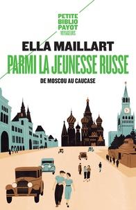 Ella Maillart - Parmi la jeunesse russe - De Moscou au Caucase.