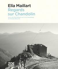 Ella Maillart et Nicolas Bouvier - Regards sur Chandolin - Suivi de Ella Maillart ou la vie immédiate.