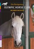 Ella Montgomery - Olympic horse club Tome 2 : Une jument maltraitée.