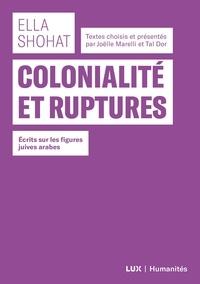 Ella Shohat et Joëlle Marelli - Colonialité et ruptures - Écrits sur les figures juives arabes.