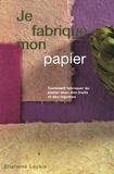 Ellaraine Lockie - Je fabrique mon papier - Comment fabriquer du papier avec des fruits et des légumes.