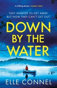 Elle Connel - Down By The Water - The compulsive page turner you won't want to miss.