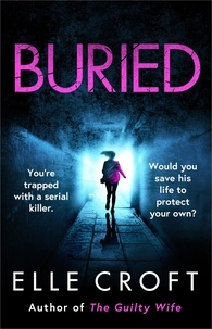 Elle Croft - Buried - You're trapped underground with a serial killer. Would you save his life to protect your own?.