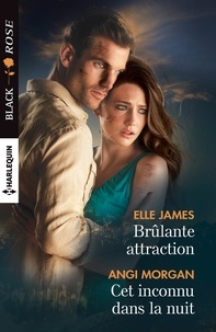 Elle James et Angi Morgan - Brulante attraction - Cet inconnu dans la nuit.
