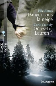 Elle James et Carla Cassidy - Danger sous la neige - Où es-tu, Lauren ?.