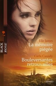 Elle James et Carla Cassidy - La mémoire piégée - Bouleversantes retrouvailles (Harlequin Black Rose).