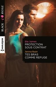 Elle James et Jenna Ryan - Protection sous contrat ; Tes bras comme refuge.
