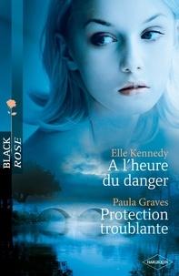 Elle Kennedy et Paula Graves - A l'heure du danger - Protection troublante.