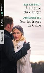 Elle Kennedy et Adrianne Lee - À l'heure du danger - Sur les traces de Callie.