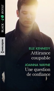 Elle Kennedy et Joanna Wayne - Attirance coupable - Une question de confiance.