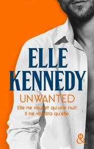 Elle Kennedy - Unwanted - Elle ne voulait qu'une nuit. Il ne voudra qu'elle..