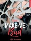 Elle Séveno - NEW ROMANCE  : Make me bad - tome 1.