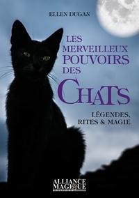Les merveilleux pouvoirs des chats- Légendes, rites et magie - Ellen Dugan |