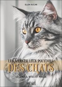 Ellen Dugan - Les merveilleux pouvoirs des Chats - Légendes, rites et magie.