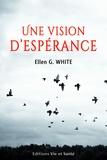 Ellen G. White - Une vision d'espérance.