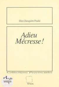 Ellen Ghesquière-Pradal - Adieu, Mécresse !.