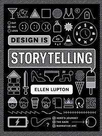 Ellen Lupton - Design is storytelling.
