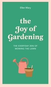Ellen Mary - The Joy of Gardening - The Everyday Zen of Mowing the Lawn.