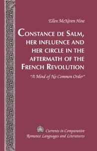 Ellen Mcniven hine - Constance de Salm, Her Influence and Her Circle in the Aftermath of the French Revolution - «A Mind of No Common Order».