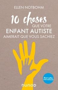 Ellen Notbohm - 10 choses que votre enfant autiste aimerait que vous sachiez.