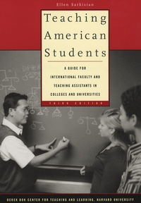 Ellen Sarkisian - Teaching American Students - A Guide for International Faculty and Teaching Assistants in Colleges and Universities.