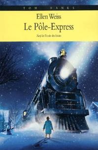 Ellen Weiss - Le Pôle-Express - Un voyage au pays du Père Noël.