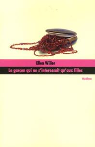 Ellen Willer - Le garçon qui ne s'intéressait qu'aux filles.