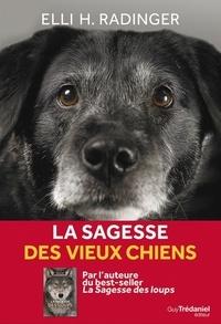 La sagesse des vieux chiens- Tout ce que le meilleur ami de l'homme peut nous apprendre de la vie - Elli-H Radinger |