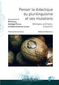 Elli Suzuki et Anthippi Potolia - Penser la didactique du plurilinguisme et ses mutations - Idéologies, politiques, dispositifs.