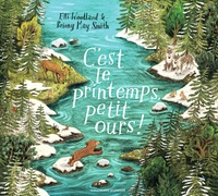 Elli Woolard et Briony May Smith - C'est le printemps, petit ours !.