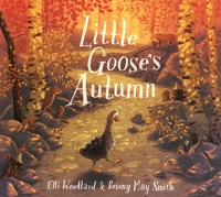 Elli Woollard et Briony May Smith - Little Goose's Autumn.