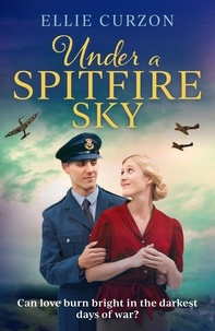 Ellie Curzon - Under a Spitfire Sky - A heartwarming and romantic WW2 saga.