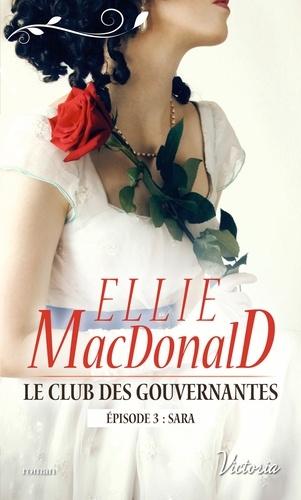Ellie Macdonald - Le club des gouvernantes Tome 3 : Sara.