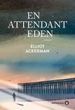 Elliot Ackerman - En attendant Eden.