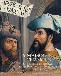 Elliot Adam et Sophie Caron - La Maison Changenet - Une famille de peintres entre Provence et Bourgogne vers 1500.