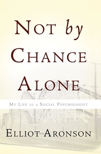 Elliot Aronson - Not by Chance Alone - My Life as a Social Psychologist.