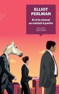 Elliot Perlman - Et si le cheval se mettait à parler.