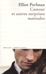 Elliot Perlman - L'amour et autres surprises matinales.