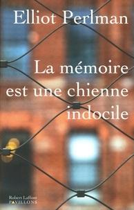 Elliot Perlman - La mémoire est une chienne indocile.