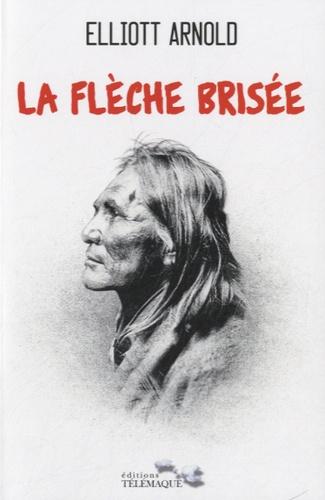 Elliott Arnold - La flèche brisée - Le roman de Cochise.