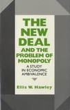 Ellis W. Hawley - The New Deal and the Problem of Monopoly - A Study in Economic Ambivalence.