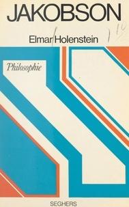 Elmar Holenstein et André Robinet - Jakobson - Ou le structuralisme phénoménologique.