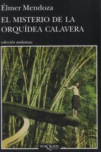 Elmer Mendoza - El misterio de la orquidea calavera.