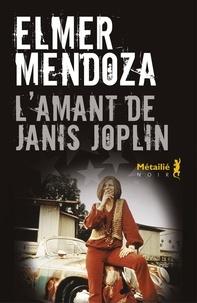 Elmer Mendoza - L'Amant de Janis Joplin.