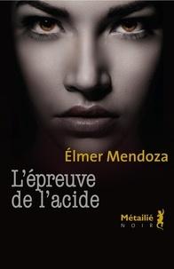 Elmer Mendoza - L'épreuve de l'acide.