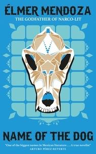 Elmer Mendoza et Mark Fried - Name of the Dog: A Lefty Mendieta Investigation (Book 3).