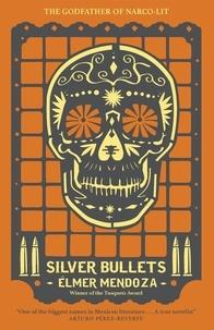 Elmer Mendoza et Mark Fried - Silver Bullets.
