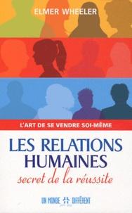 Elmer Wheeler - Les relations humaines, secret de la réussite - L'art de se vendre soi-même.