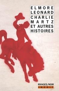 Elmore Leonard - Charlie Martz et autres histoires.