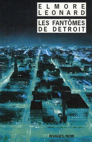 Elmore Leonard - Les fantômes de Detroit.